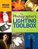 The Photographer's Lighting Toolbox: A Complete Guide to Gear and Techniques for Professional Results