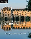 CHATEAU DE CHENONCEAU (ANGLAIS): HISTORY, ARCHITECTURE AND GARDENS (ALBUM PATRIMOINE)