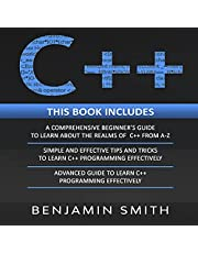 C++: 3 in 1 - Beginner's Guide + Simple and Effective Tips and Tricks + Advanced Guide to Learn C++ Programming Effectively