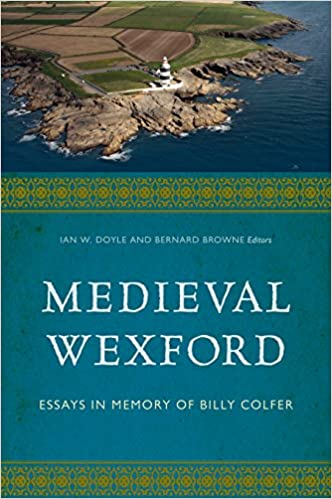 com medieval wexford essays in memory of billy colfer  medieval wexford essays in memory of billy colfer