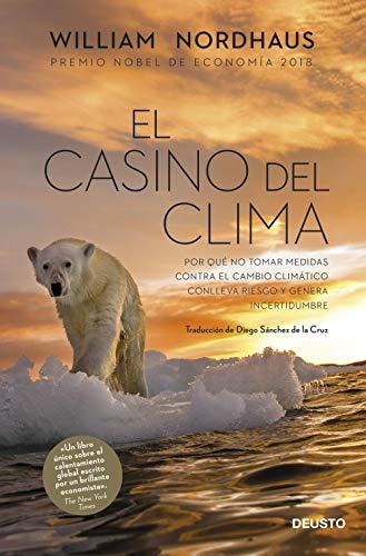 El casino del clima: Por qué no tomar medidas contra el cambio climático conlleva riesgo y genera incertidumbre por William Nordhaus,Diego Sánchez de la Cruz