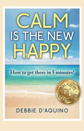 Download Calm is The New Happy: How to get there in 5 minutes pdf epub