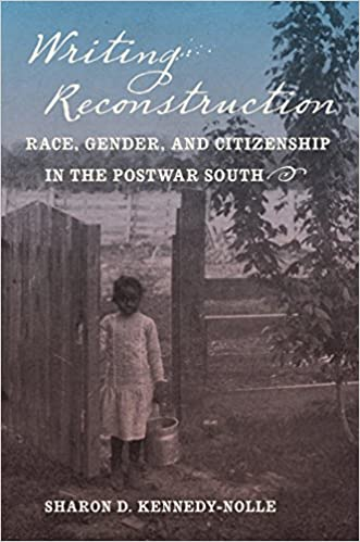 Writing Reconstruction: Race, Gender, and Citizenship in the Postwar South (Gender and American Culture) by Sharon D. Kennedy-Nolle (30-May-2015)