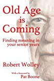 img - for Old Age is Coming: Finding Meaning in Your Senior Years book / textbook / text book