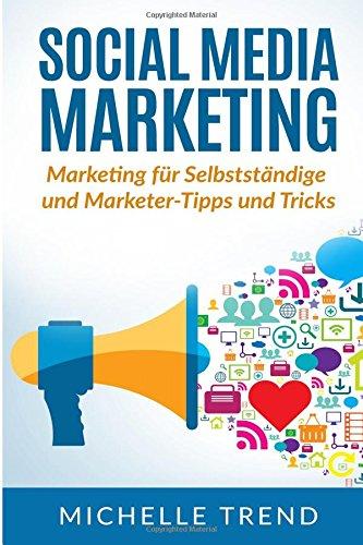 Download Social Media Marketing: Marketing für Selbstständige und Marketer-Tipps und Tricks (Internet Marketing, Social Media, Online Marketing) (German Edition) PDF