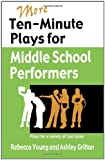 More Ten-Minute Plays for Middle School Performers, Rebecca Young and Ashley Gritton, 1566081750