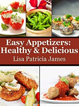 Easy Appetizers: Healthy & Delicious (Guilt-Free Gourmet) by [James, Lisa Patricia]