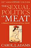 """The Sexual Politics of Meat - A Feminist-Vegetarian Critical Theory"" av Carol J. Adams"
