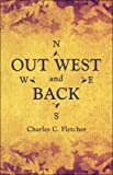 Out West and Back, Charles C. Fletcher, 1424198054