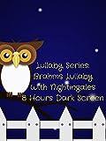 Lullaby Series Brahms Lullaby with nightingales 8 hours dark screen