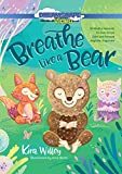 Breathe Like a Bear: 30 Mindful Moments for Kids to Feel Calm and Focuse...