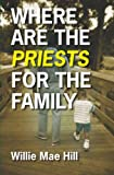 Where Are the Priests for the Family, Willie Mae Hill, 1419686607