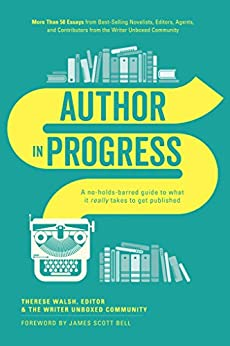 Author In Progress: A No-Holds-Barred Guide to What It Really Takes to Get Published by [Walsh, Therese, Writer Unboxed]