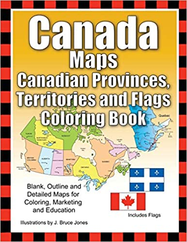 Marketing and Education Canada Maps Canadian Provinces Territories and Flags Coloring Book: Blank Outline and Detailed Maps for Coloring