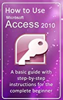 How to Use Microsoft Access 2010 Front Cover