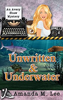Unwritten & Underwater (An Avery Shaw Mystery Book 11) by [Lee, Amanda M.]
