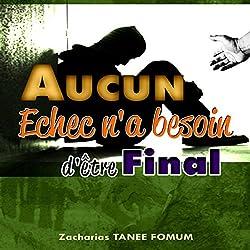 Aucun Echec N'a Besoin D'être Final [No Failure Needs to Be Final]