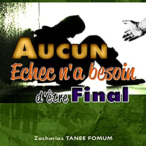 Aucun Echec N'a Besoin D'être Final [No Failure Needs to Be Final] Audiobook