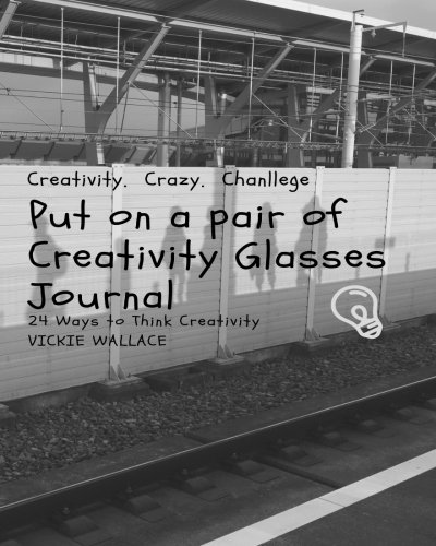 Wallace Glass Print - Put on a pair of Creativity Glasses Journal: 24 Ways to Think Creativity (Creativity Thinking Exercise) (Volume 1)