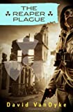 The Reaper Plague, David VanDyke, 1626260230
