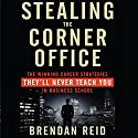 Stealing the Corner Office: The Winning Career Strategies They'll Never Teach You in Business School Audiobook by Brendan Reid Narrated by Dana Hickox