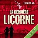 La dernière licorne | Livre audio Auteur(s) : Tobby Rolland Narrateur(s) : Jessie Lambotte