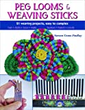 Peg Looms & Weaving Sticks: 21 Weaving Projects, Easy to Complex