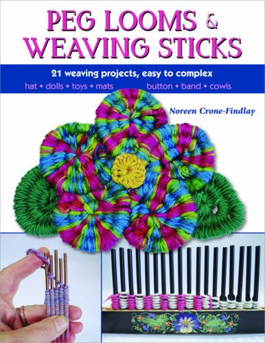 Peg Looms and Weaving Sticks: Complete How-to Guide and 30+ Projects ()