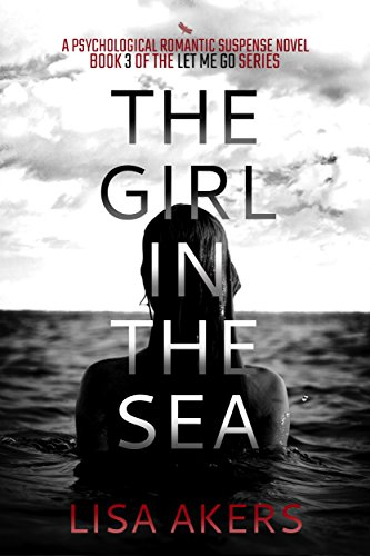 The Girl in the Sea: A Psychological Romantic Suspense Novel (A Let Me Go series Book 3)