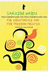 Sarojini Naidu: The Nightingale and the Freedom Fighter - What Sarojini Naidu Did, What Sarojini Naidu Said Paperback