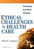 Ethical Challenges in Health Care 1st Edition