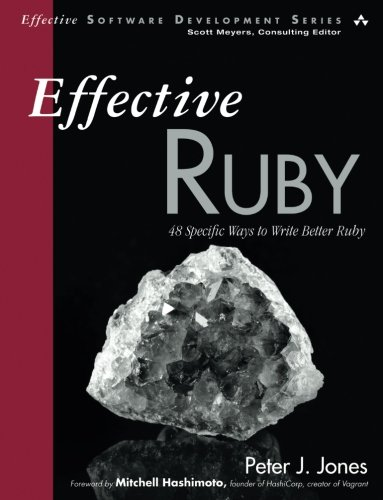 Effective Ruby: 48 Specific Ways to Write Better Ruby (Effective Software Development Series) by Addison-Wesley Professional
