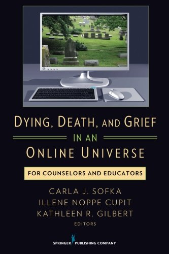 Dying, Death, and Grief in an Online Universe: For Counselors and Educators by Springer Publishing Company