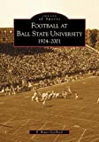 Football at Ball State Univeristy, E. Bruce Geelhoed, 0738518921