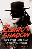 Zorro's Shadow: How a Mexican Legend Became