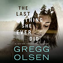 The Last Thing She Ever Did Audiobook by Gregg Olsen Narrated by Karen Peakes