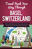 img - for Travel Hack Your Way Through Basel, Switzerland: Fly Free, Get Best Room Prices, Save on Auto Rentals & Get The Most Out of Your Stay book / textbook / text book
