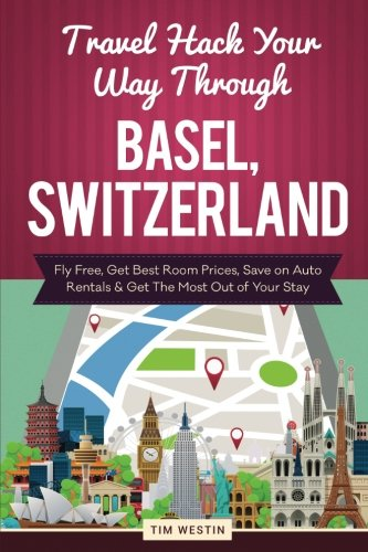 Travel Hack Your Way Through Basel, Switzerland: Fly Free, Get Best Room Prices, Save on Auto Rentals & Get The Most Out of Your Stay