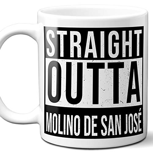Straight Outta Molino de San José Mexico Souvenir Gift Mug. I Love City Town Lover Coffee Unique Tea Cup Men Women Birthday Mothers Day Fathers Day Christmas. 11 oz.