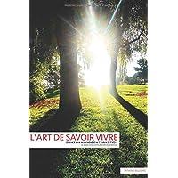 l'ART DE SAVOIR VIVRE DANS UN MONDE EN TRANSITION: LE MODE D'EMPLOI POUR VIVRE EN HARMONIE
