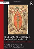 img - for Binding the Absent Body in Medieval and Modern Art: Abject, virtual, and alternate bodies book / textbook / text book