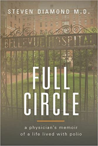 Full Circle: A Physicians Memoir of a Life Lived with Polio
