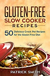 Gluten Free Slow Cooker Recipes: 50 Delicious Crock Pot Recipes for the Gluten Free Diet (Gluten Free Diet, Slow Cooker Recipes, Cookbook, Crock Pot Recipes) (English Edition)