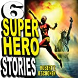 Six Superhero Stories
