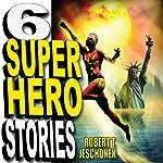 Six Superhero Stories | Robert T. Jeschonek