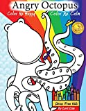 Angry Octopus Color Me Happy, Color Me Calm: A Self-Help Kid's Coloring Book for Overcoming Anxiety, Anger, Worry, and Stress