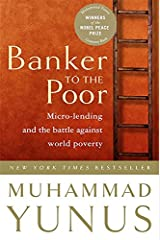 Banker To The Poor: Micro-Lending and the Battle Against World Poverty Paperback