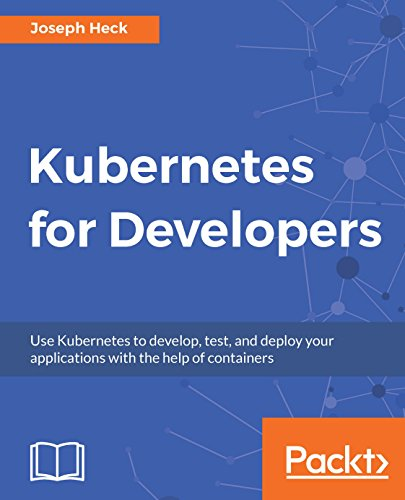 Kubernetes for Developers: Use Kubernetes to develop, test, and deploy your applications with the help of containers (Output Containers)
