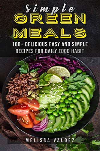 Simple Green Meals: 100+ delicious easy and simple recipes for daily food habit