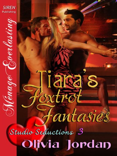 Tiara's Foxtrot Fantasies [Studio Seductions 3] (Siren Publishing Menage Everlasting)